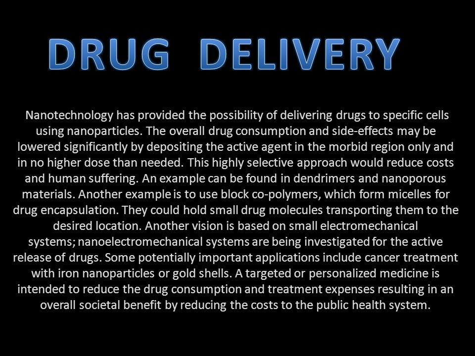 Nanotechnology has provided the possibility of delivering drugs to specific cells using nanoparticles.