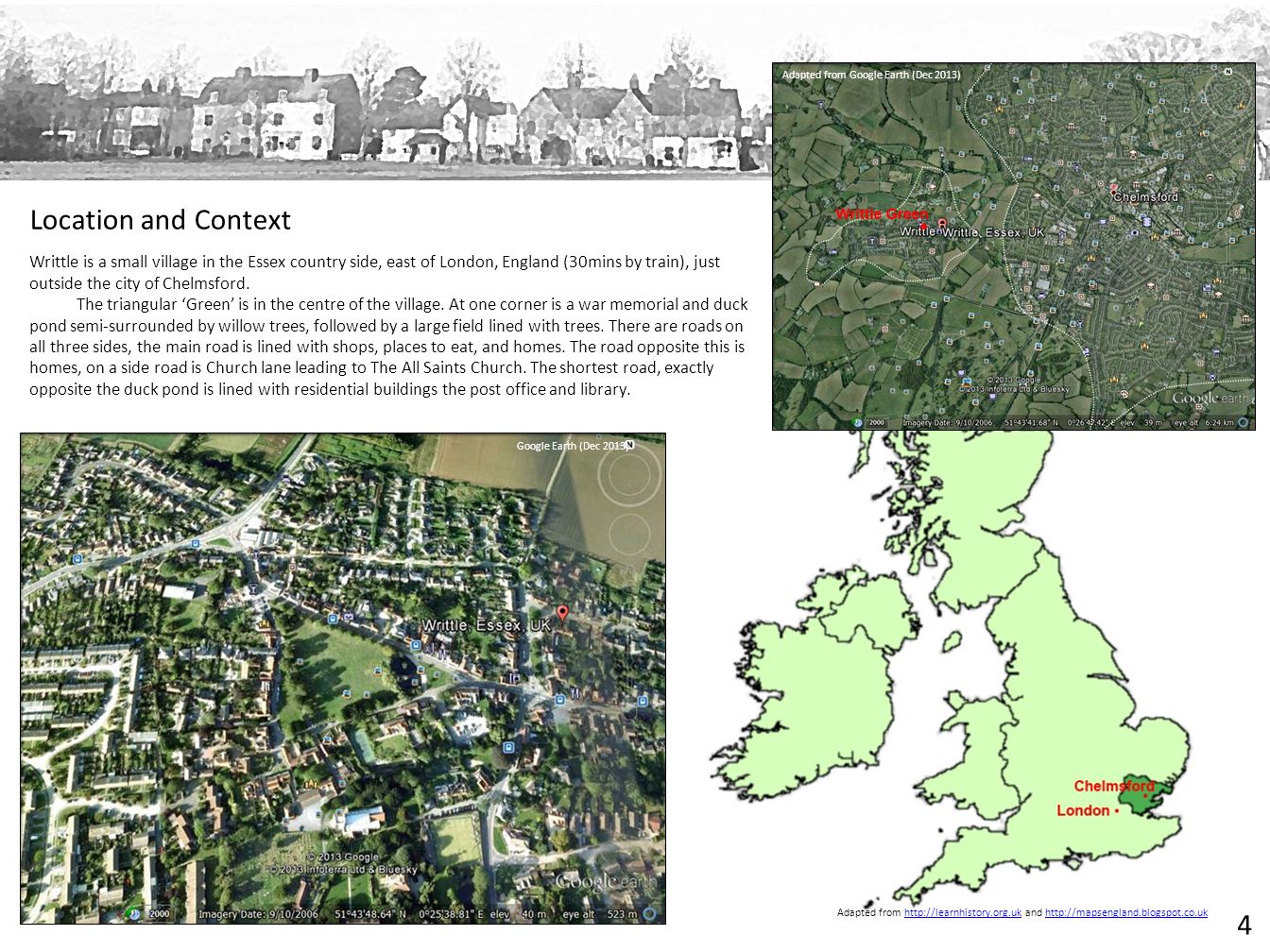 Adapted from http://learnhistory.org.uk and http://mapsengland.blogspot.co.ukhttp://learnhistory.org.ukhttp://mapsengland.blogspot.co.uk Google Earth (Dec 2013) Writtle is a small village in the Essex country side, east of London, England (30mins by train), just outside the city of Chelmsford.