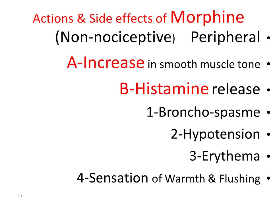 Actions & Side effects of Morphine Peripheral (Non-nociceptive ) A-Increase in smooth muscle tone B-Histamine release 1-Broncho-spasme 2-Hypotension 3-Erythema 4-Sensation of Warmth & Flushing 19