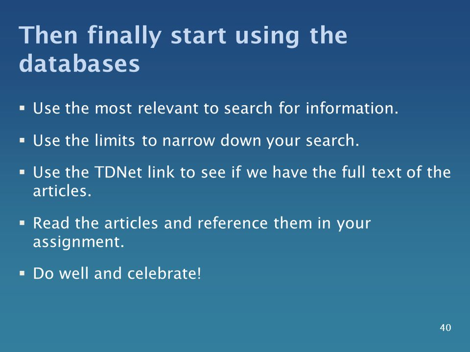 Then finally start using the databases  Use the most relevant to search for information.