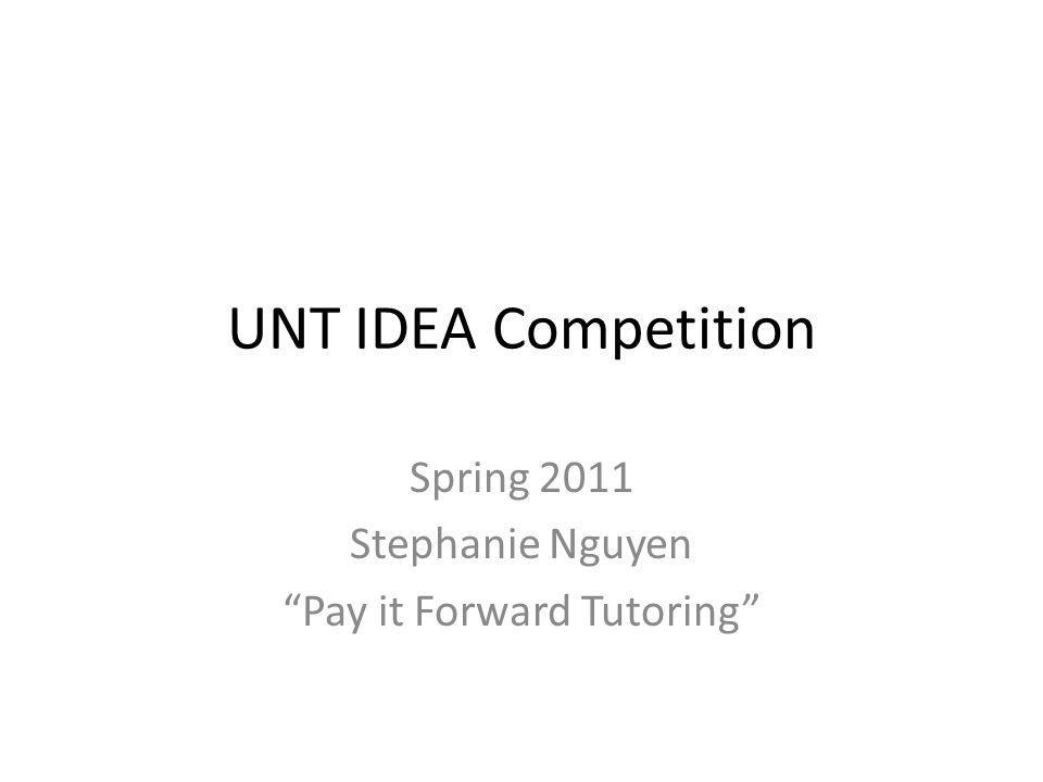 UNT IDEA Competition Spring 2011 Stephanie Nguyen Pay it Forward Tutoring