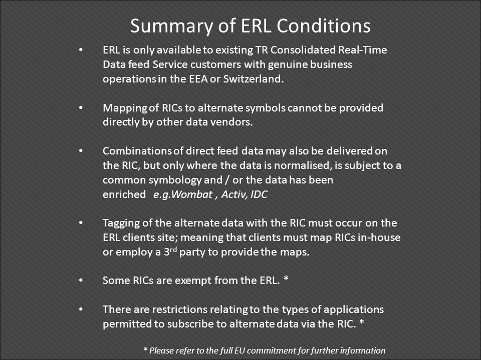 Summary of ERL Conditions ERL is only available to existing TR Consolidated Real-Time Data feed Service customers with genuine business operations in the EEA or Switzerland.