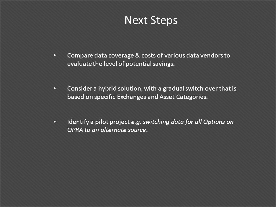 Next Steps Compare data coverage & costs of various data vendors to evaluate the level of potential savings.