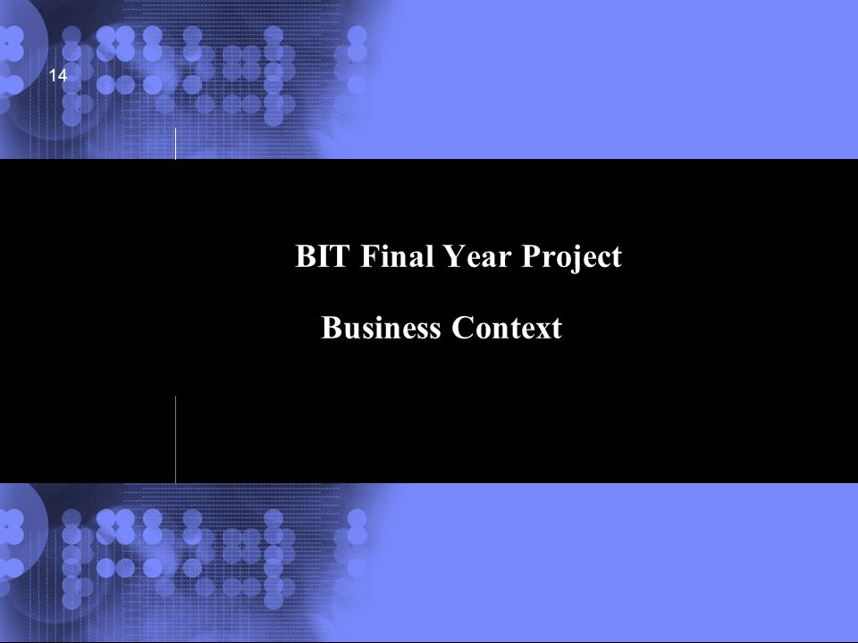 © 2002 IBM Corporation 14 BIT Final Year Project Business Context