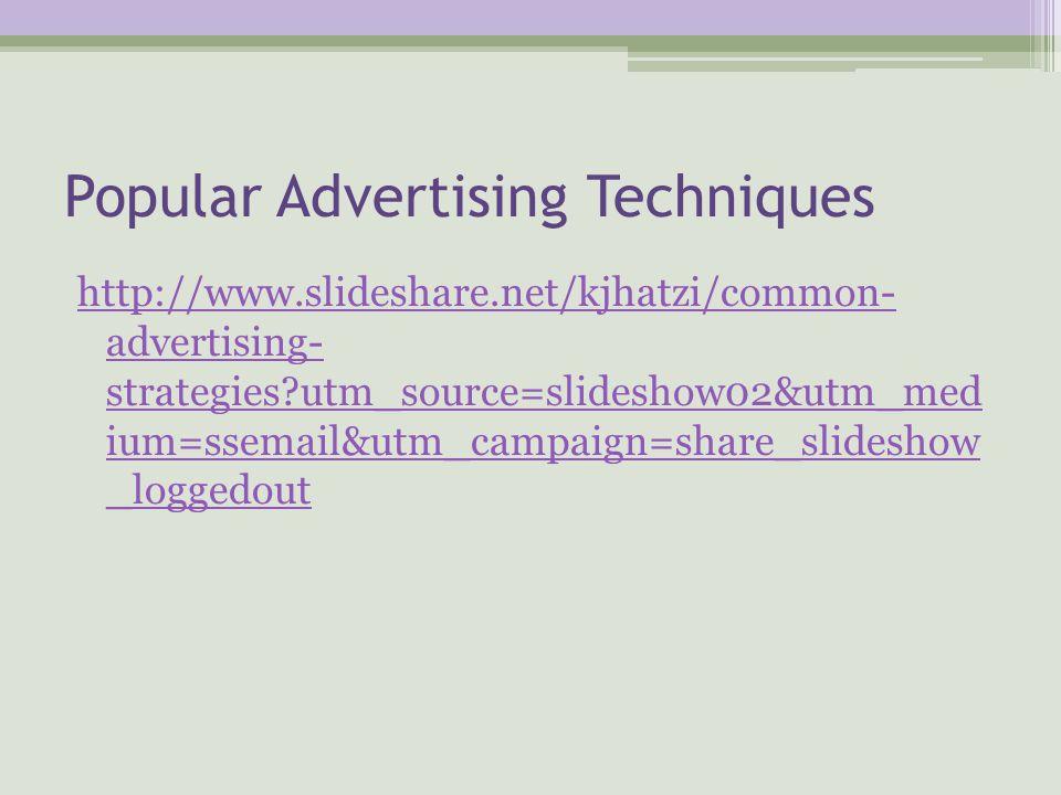 Popular Advertising Techniques http://www.slideshare.net/kjhatzi/common- advertising- strategies?utm_source=slideshow02&utm_med ium=ssemail&utm_campaign=share_slideshow _loggedout