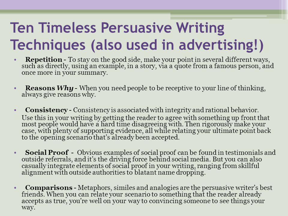 Ten Timeless Persuasive Writing Techniques (also used in advertising!) Repetition - To stay on the good side, make your point in several different way
