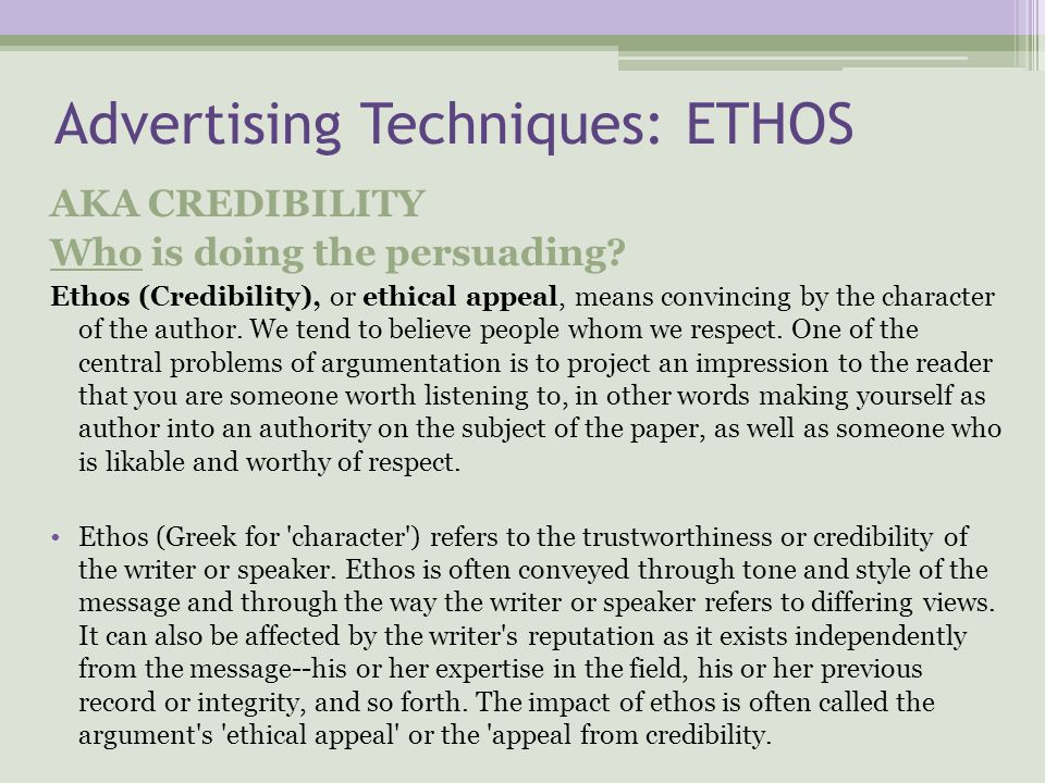 Advertising Techniques: ETHOS AKA CREDIBILITY Who is doing the persuading.