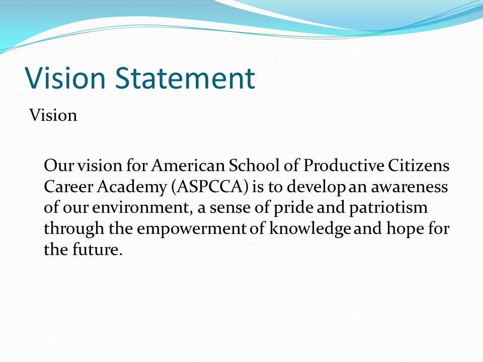 Mission Statement Mission The mission of American School of Productive Citizens Career Academy (ASPCCA)is to provide a secondary public school option for the families residing within the South Metro County School Districts attendance zone with an academic and career focused curricula leading to higher education and promising occupations focusing on the expanding green industry field.