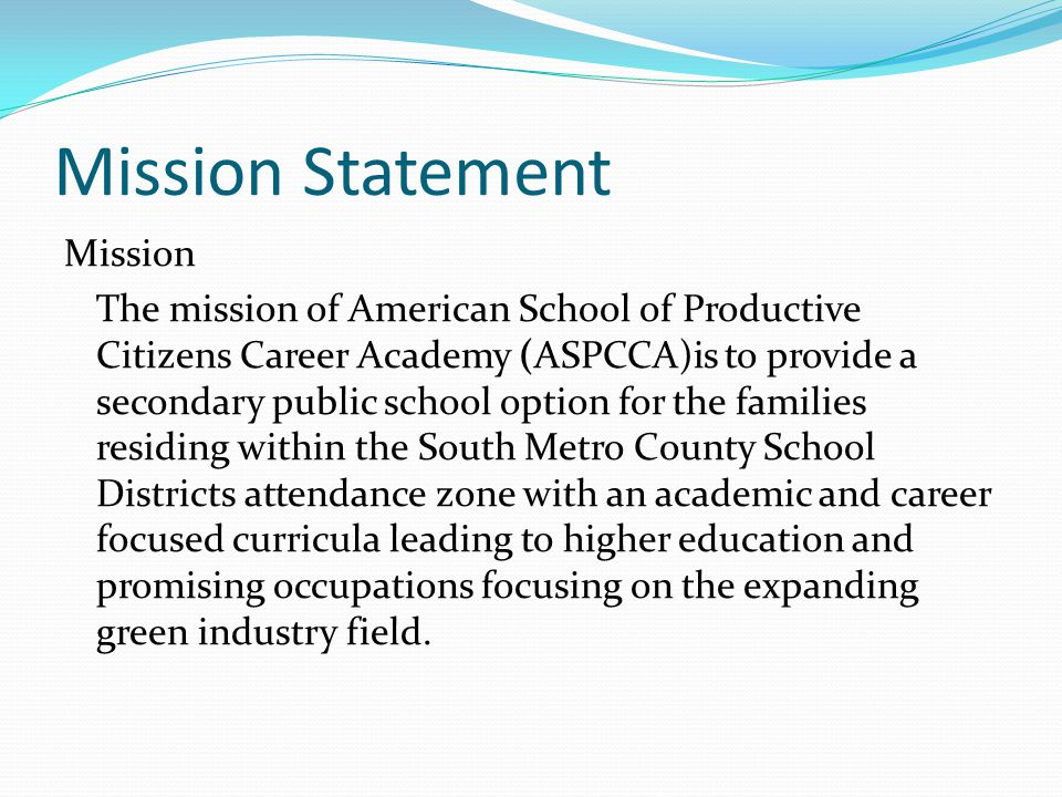 Mission Statement Mission The mission of American School of Productive Citizens Career Academy (ASPCCA)is to provide a secondary public school option