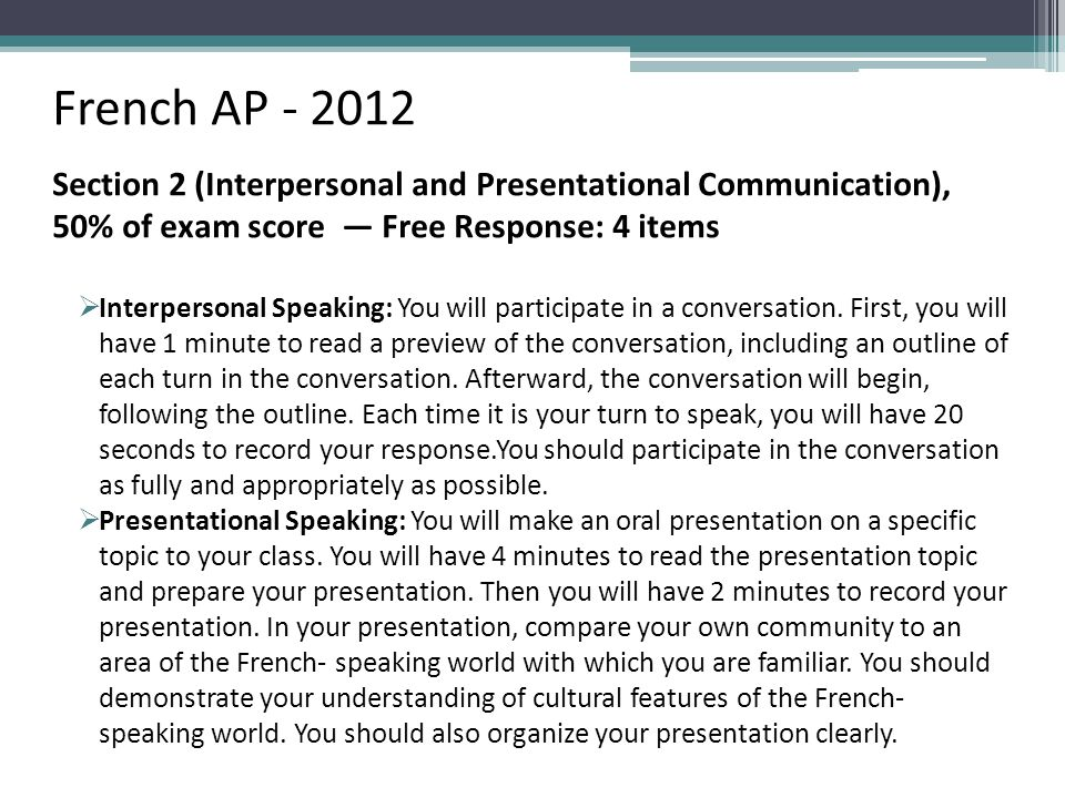 French AP - 2012 Section 2 (Interpersonal and Presentational Communication), 50% of exam score — Free Response: 4 items  Interpersonal Speaking: You