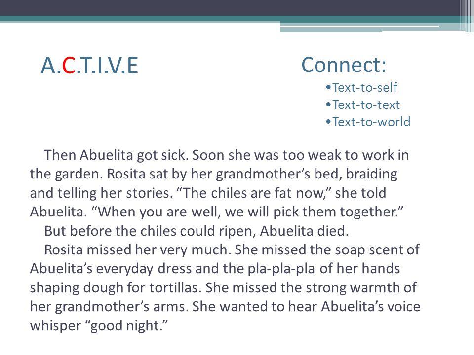 A.C.T.I.V.E Connect: Text-to-self Text-to-text Text-to-world Then Abuelita got sick. Soon she was too weak to work in the garden. Rosita sat by her gr