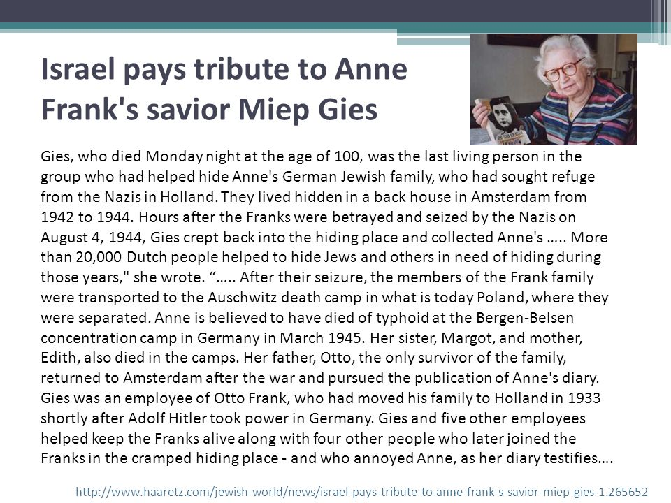 Gies, who died Monday night at the age of 100, was the last living person in the group who had helped hide Anne's German Jewish family, who had sought