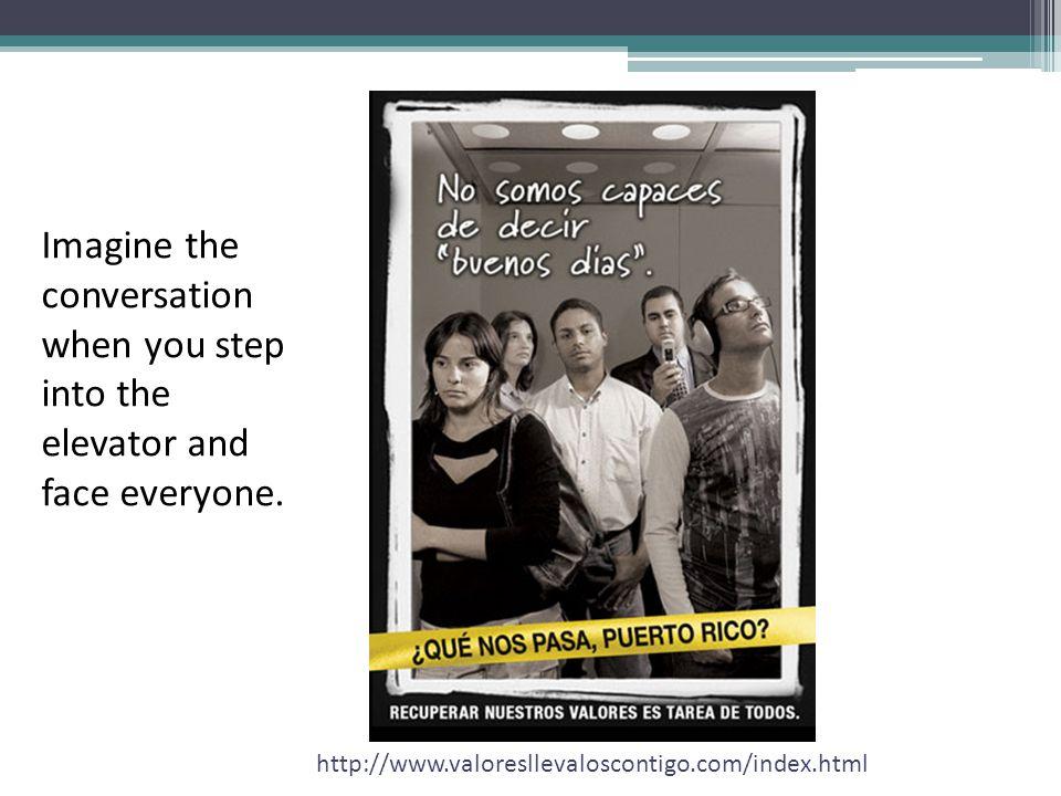 http://www.valoresllevaloscontigo.com/index.html Imagine the conversation when you step into the elevator and face everyone.