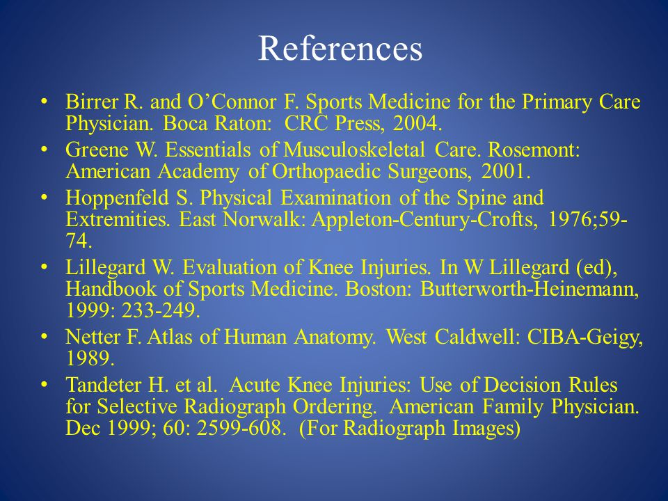 References Birrer R. and O'Connor F. Sports Medicine for the Primary Care Physician. Boca Raton: CRC Press, 2004. Greene W. Essentials of Musculoskele