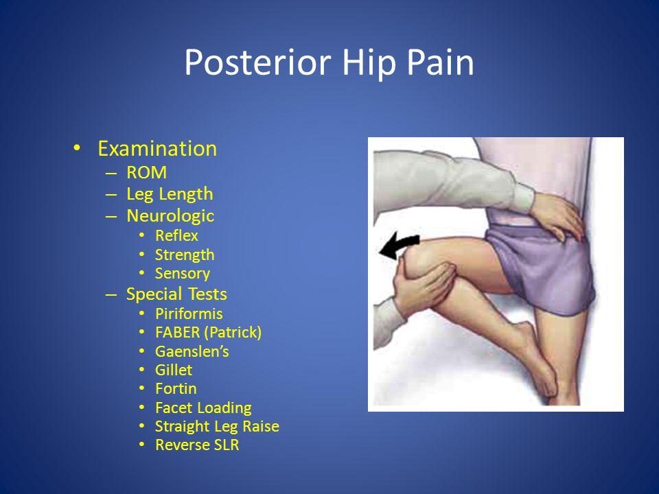 Posterior Hip Pain Examination – ROM – Leg Length – Neurologic Reflex Strength Sensory – Special Tests Piriformis FABER (Patrick) Gaenslen's Gillet Fo
