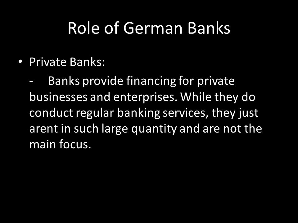 Role of German Banks Public and Cooperative Institutions: -Function as Universal Banks. -This means they offer banking, saving, foreign exchange, and investment services.