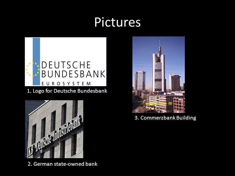 Pictures 1. Logo for Deutsche Bundesbank 3. Commerzbank Building 2. German state-owned bank