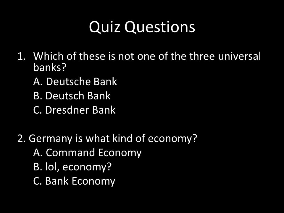 Quiz Questions 1.Which of these is not one of the three universal banks.