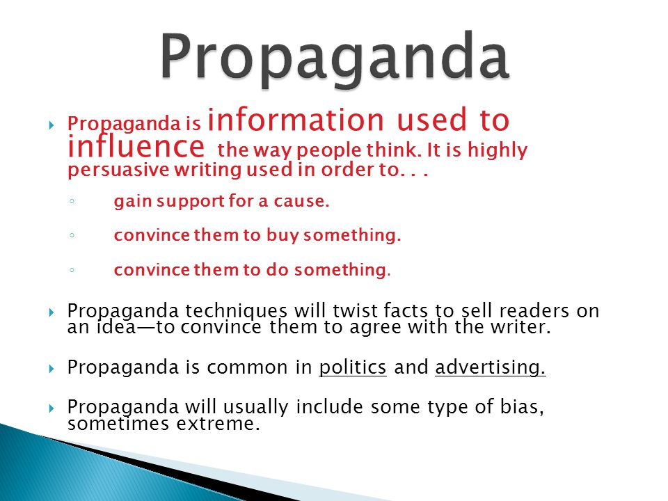  Propaganda is information used to influence the way people think.