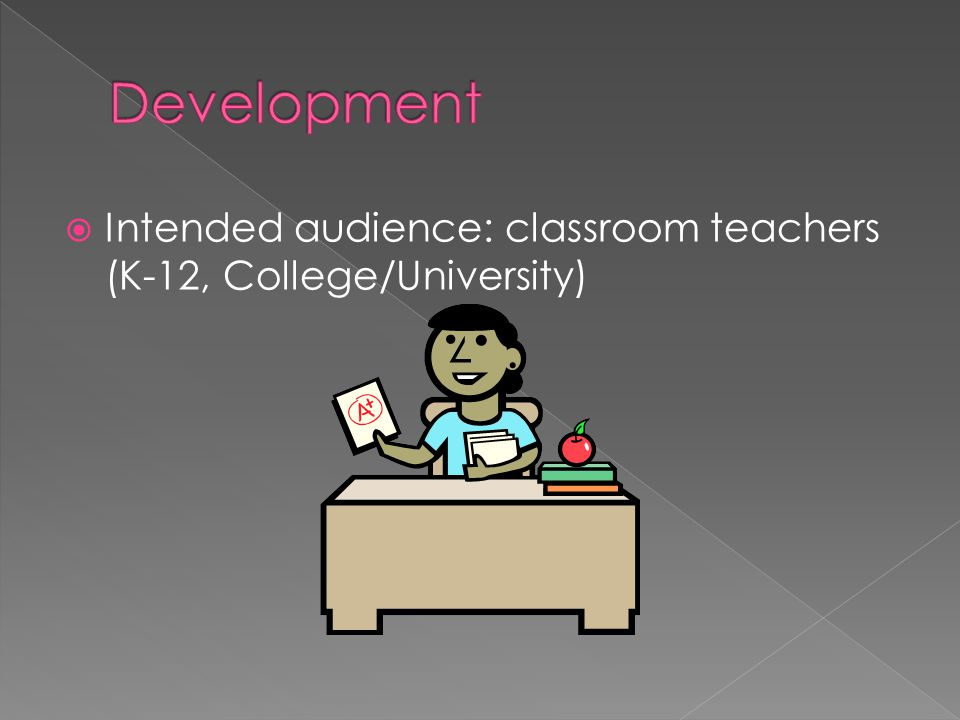  Intended audience: classroom teachers (K-12, College/University)