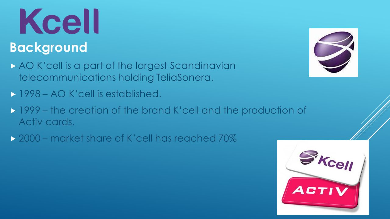 Background  AO K'cell is a part of the largest Scandinavian telecommunications holding TeliaSonera.