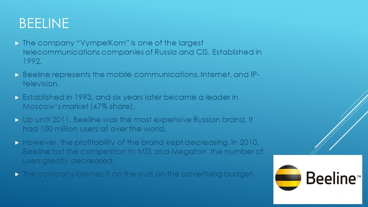 BEELINE  The company VympelKom is one of the largest telecommunications companies of Russia and CIS.