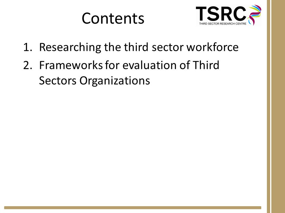 Contents 1.Researching the third sector workforce 2.Frameworks for evaluation of Third Sectors Organizations