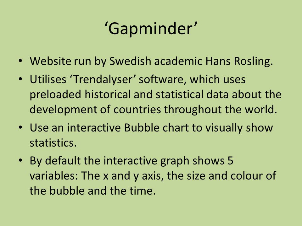 'Gapminder' Website run by Swedish academic Hans Rosling.