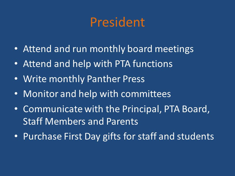 President Attend and run monthly board meetings Attend and help with PTA functions Write monthly Panther Press Monitor and help with committees Commun