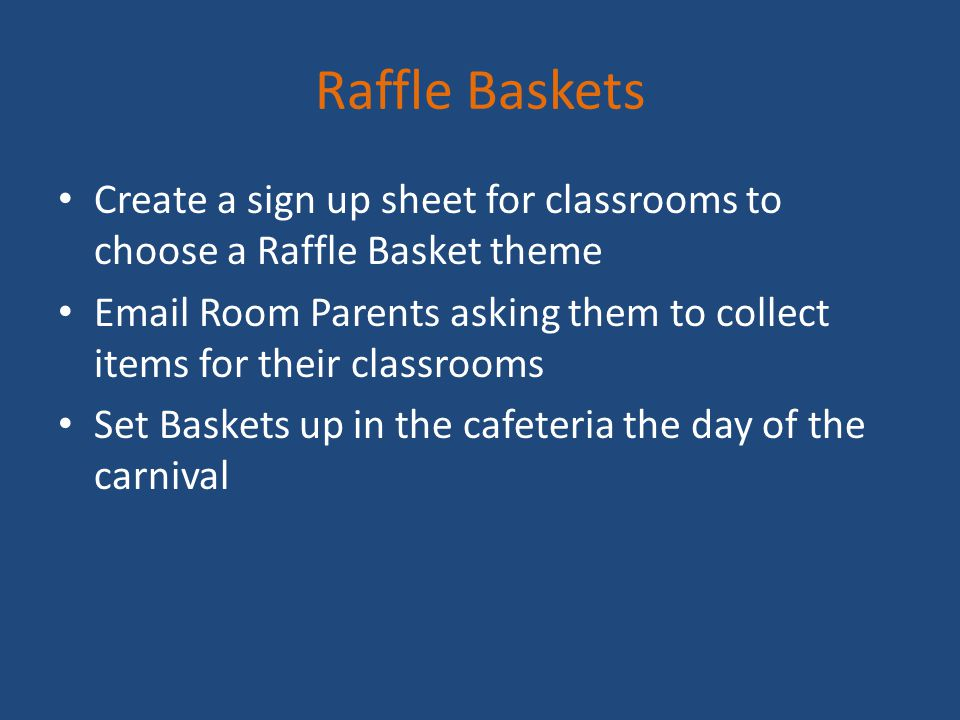 Raffle Baskets Create a sign up sheet for classrooms to choose a Raffle Basket theme Email Room Parents asking them to collect items for their classro