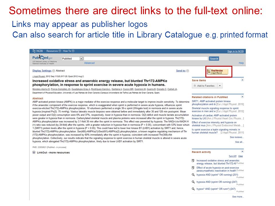 Sometimes there are direct links to the full-text online: Links may appear as publisher logos Can also search for article title in Library Catalogue e