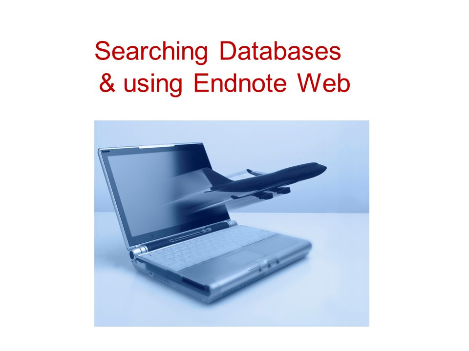 Searching Databases & using Endnote Web