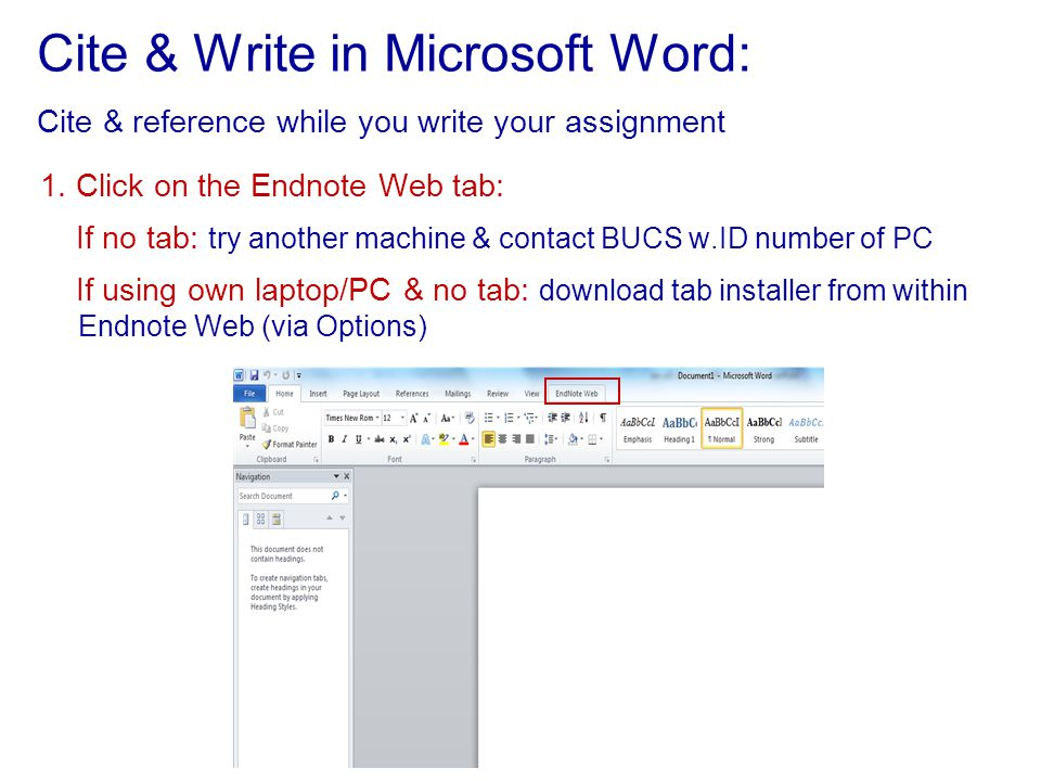 Cite & Write in Microsoft Word: Cite & reference while you write your assignment 1. Click on the Endnote Web tab: If no tab: try another machine & con