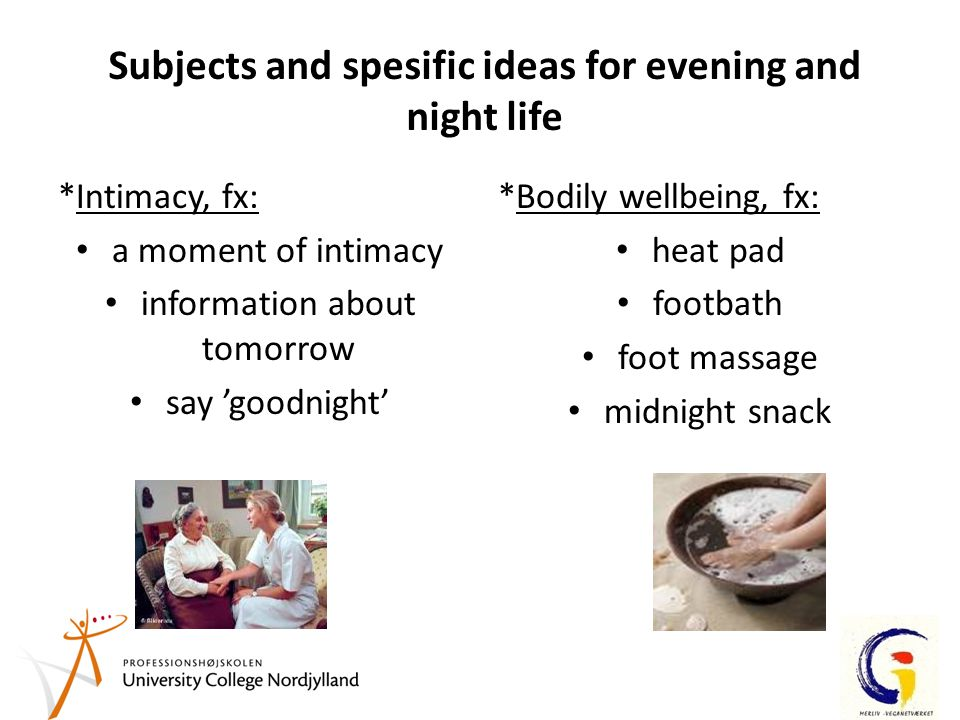 Subjects and spesific ideas for evening and night life *Intimacy, fx: a moment of intimacy information about tomorrow say 'goodnight' *Bodily wellbeing, fx: heat pad footbath foot massage midnight snack