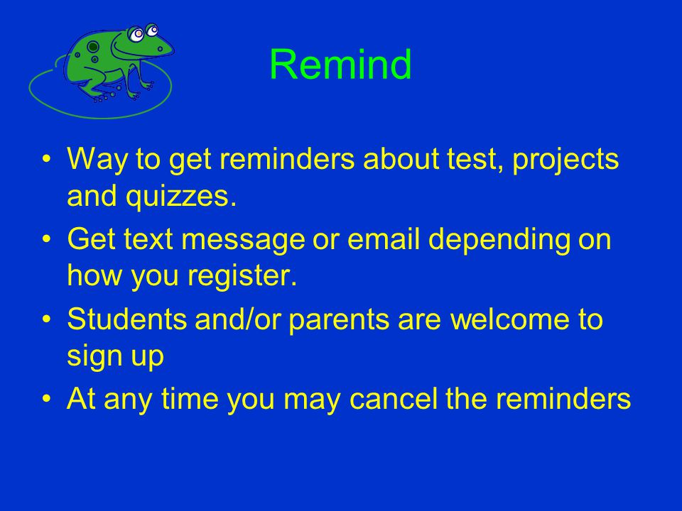 Remind Way to get reminders about test, projects and quizzes. Get text message or email depending on how you register. Students and/or parents are wel