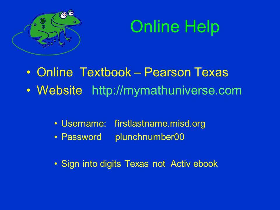 Online Help Online Textbook – Pearson Texas Website http://mymathuniverse.com Username: firstlastname.misd.org Password plunchnumber00 Sign into digit