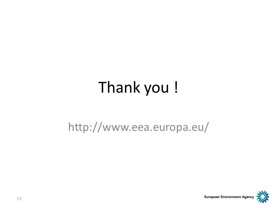 Thank you ! http://www.eea.europa.eu/ 13