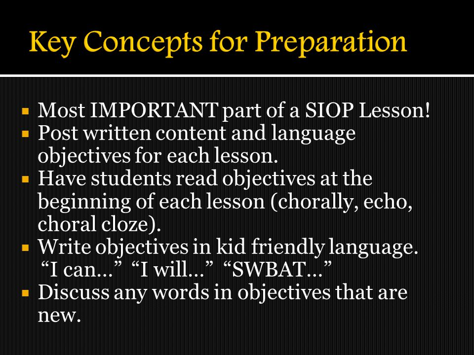 Most IMPORTANT part of a SIOP Lesson!  Post written content and language objectives for each lesson.  Have students read objectives at the beginni