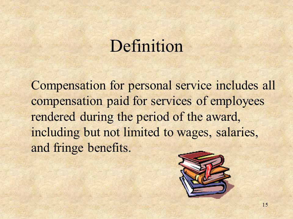Definition Compensation for personal service includes all compensation paid for services of employees rendered during the period of the award, including but not limited to wages, salaries, and fringe benefits.
