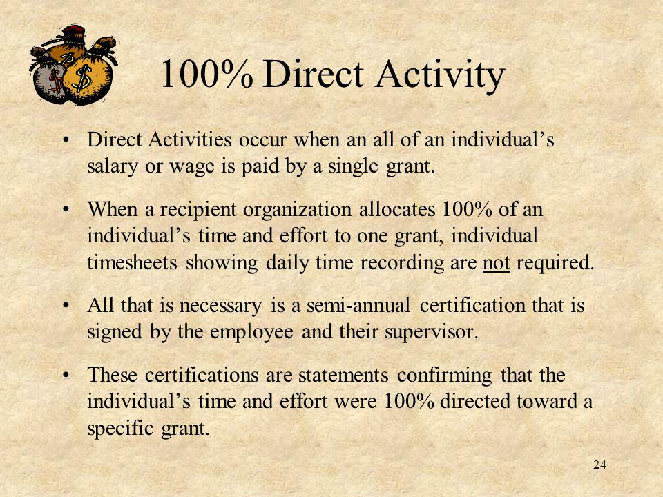 100% Direct Activity Direct Activities occur when an all of an individual's salary or wage is paid by a single grant.