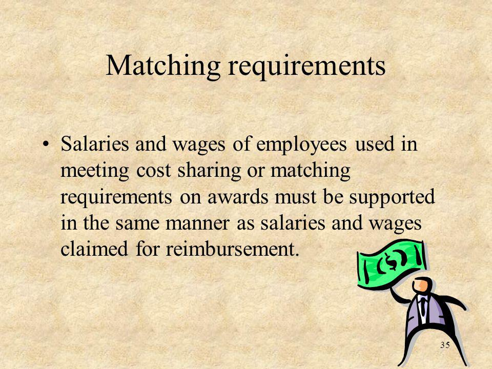 Matching requirements Salaries and wages of employees used in meeting cost sharing or matching requirements on awards must be supported in the same manner as salaries and wages claimed for reimbursement.