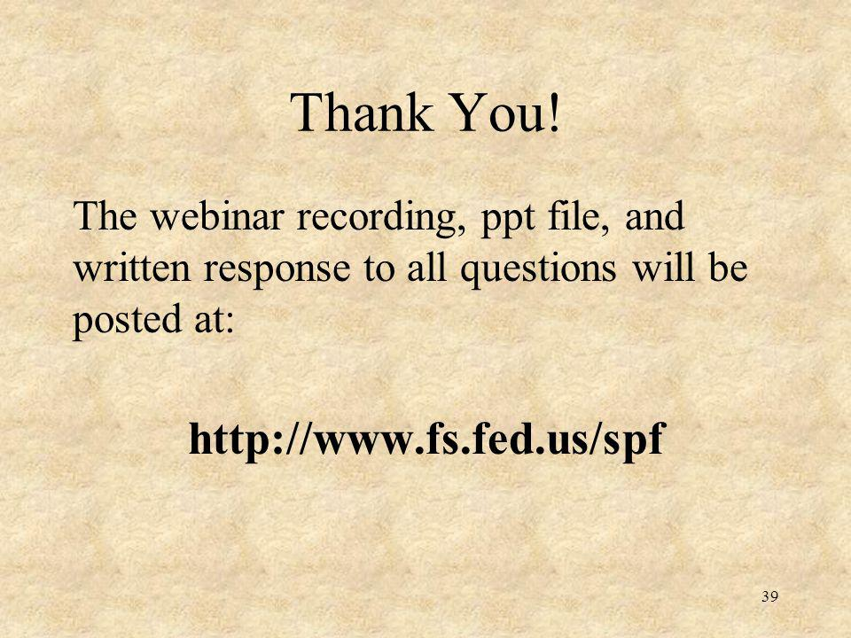 Thank You! The webinar recording, ppt file, and written response to all questions will be posted at: http://www.fs.fed.us/spf 39