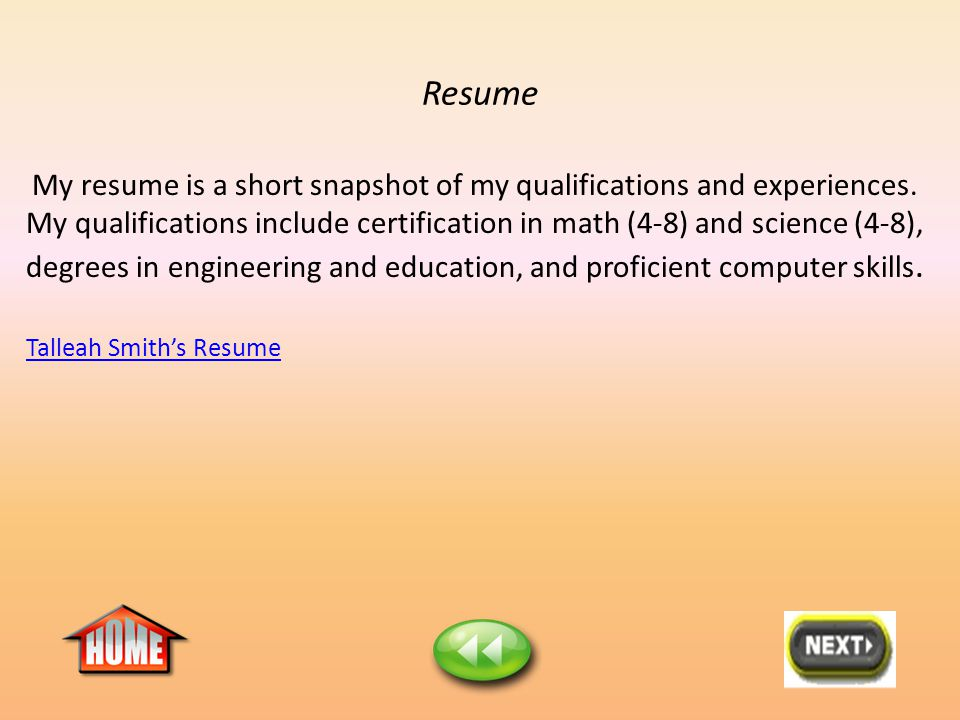Resume My resume is a short snapshot of my qualifications and experiences.