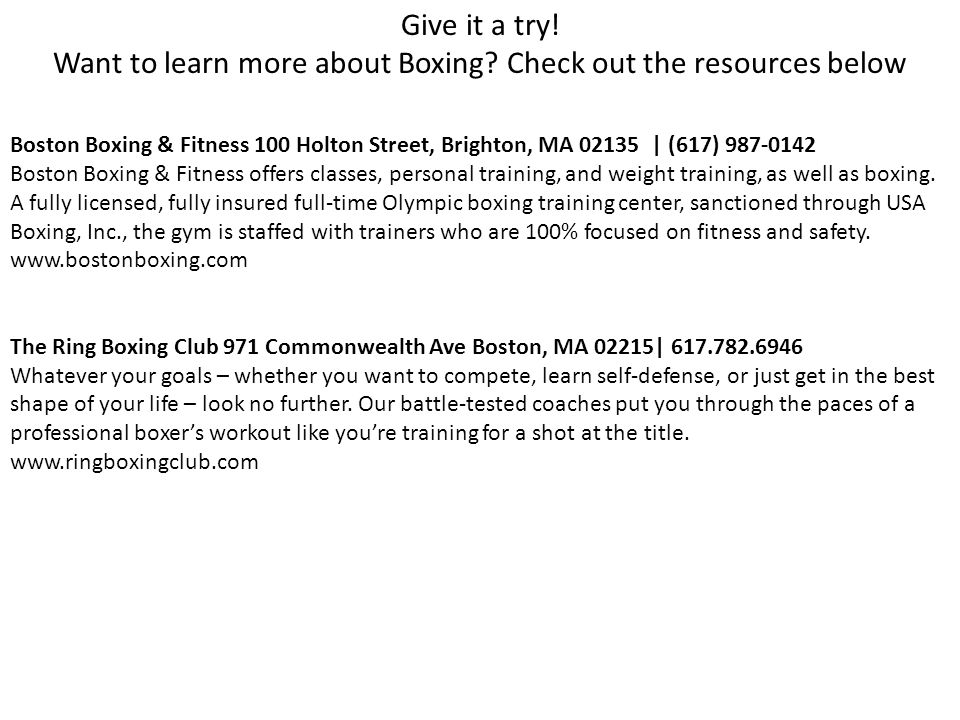 Boston Boxing & Fitness 100 Holton Street, Brighton, MA 02135 | (617) 987-0142 Boston Boxing & Fitness offers classes, personal training, and weight training, as well as boxing.