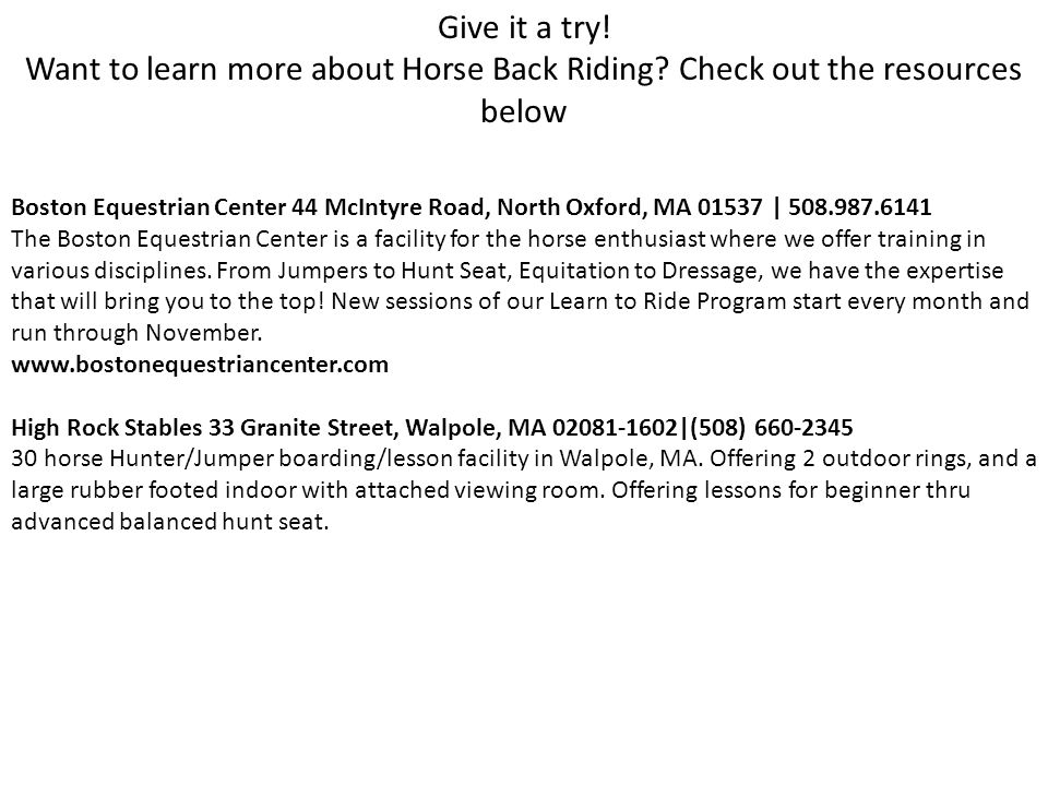 Boston Equestrian Center 44 McIntyre Road, North Oxford, MA 01537 | 508.987.6141 The Boston Equestrian Center is a facility for the horse enthusiast where we offer training in various disciplines.