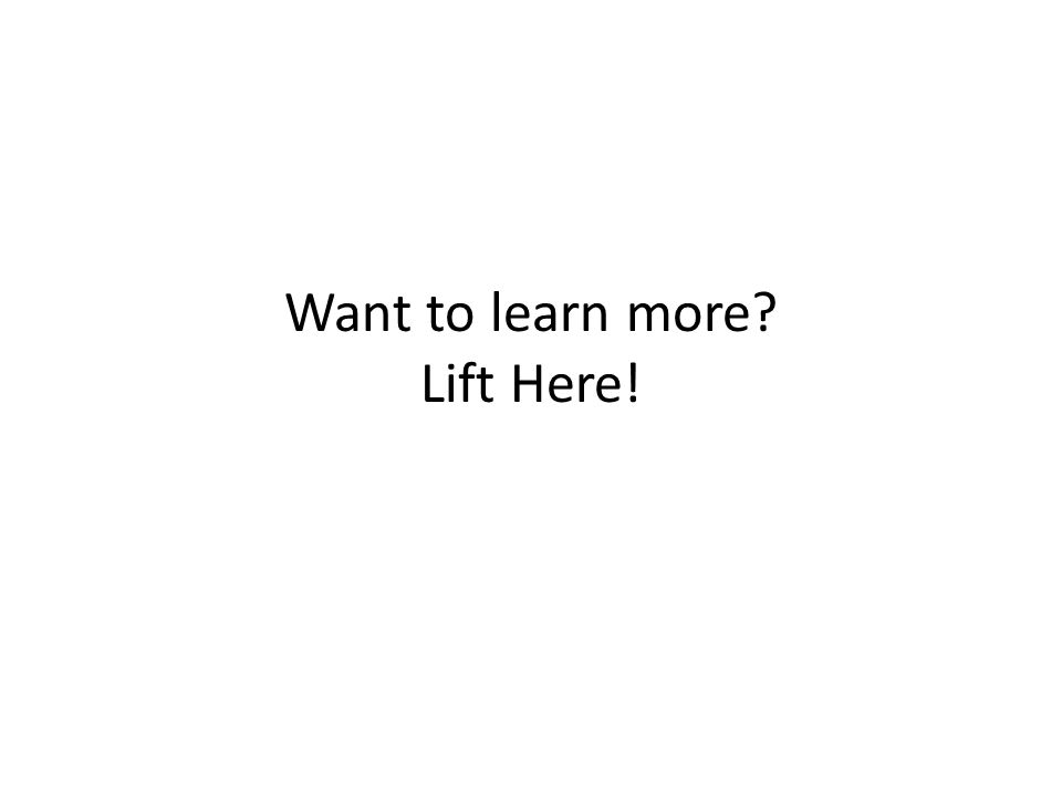 Want to learn more? Lift Here!