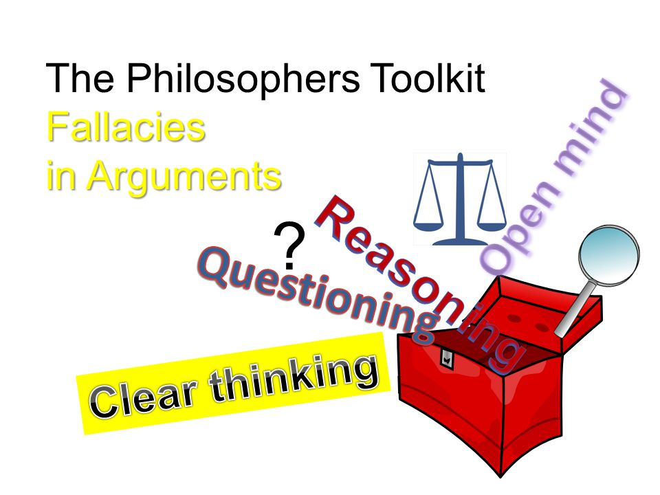 The Philosophers ToolkitFallacies in Arguments