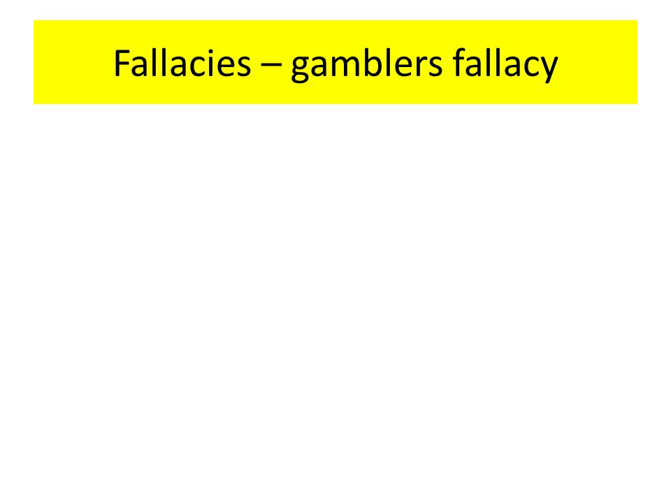 Fallacies – gamblers fallacy