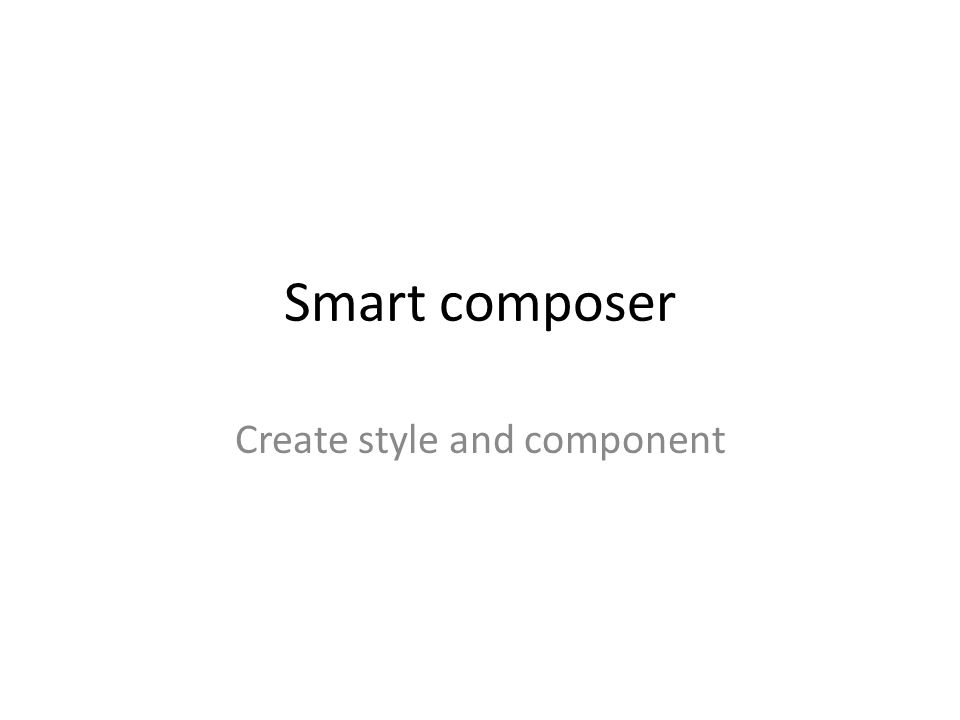 Smart composer Create style and component