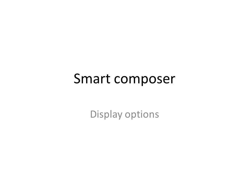 Smart composer Display options